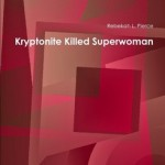 Kryptonite Killed Superwoman